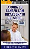 A Cura do Câncer com Bicarbonato de Sódio –  Fraude ou Milagre?: Bicarbonato de Sódio na Prevenção e Tratamento de Todas as Doenças e Enfermidades