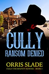 Cully: Ransom Denied: (Cully the Bounty Hunter - Book 3) Kindle Edition