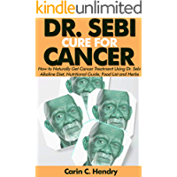 DR. SEBI CURE FOR CANCER: How to Naturally Get Cancer Treatment Using Dr. Sebi Alkaline Diet, Nutritional Guide, Food List and Herbs