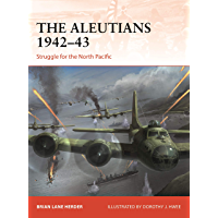 The Aleutians 1942–43: Struggle for the North Pacific (Campaign Book 333)