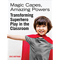 Magic Capes, Amazing Powers: Transforming Superhero Play in the Classroom (English Edition)