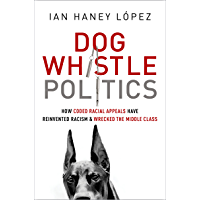Dog Whistle Politics: How Coded Racial Appeals Have Reinvented Racism and Wrecked the Middle Class (English Edition)