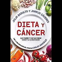 Dieta y cáncer: Qué puede y qué no puede hacer tu alimentación. Con la colaboración del pediatra Carlos González