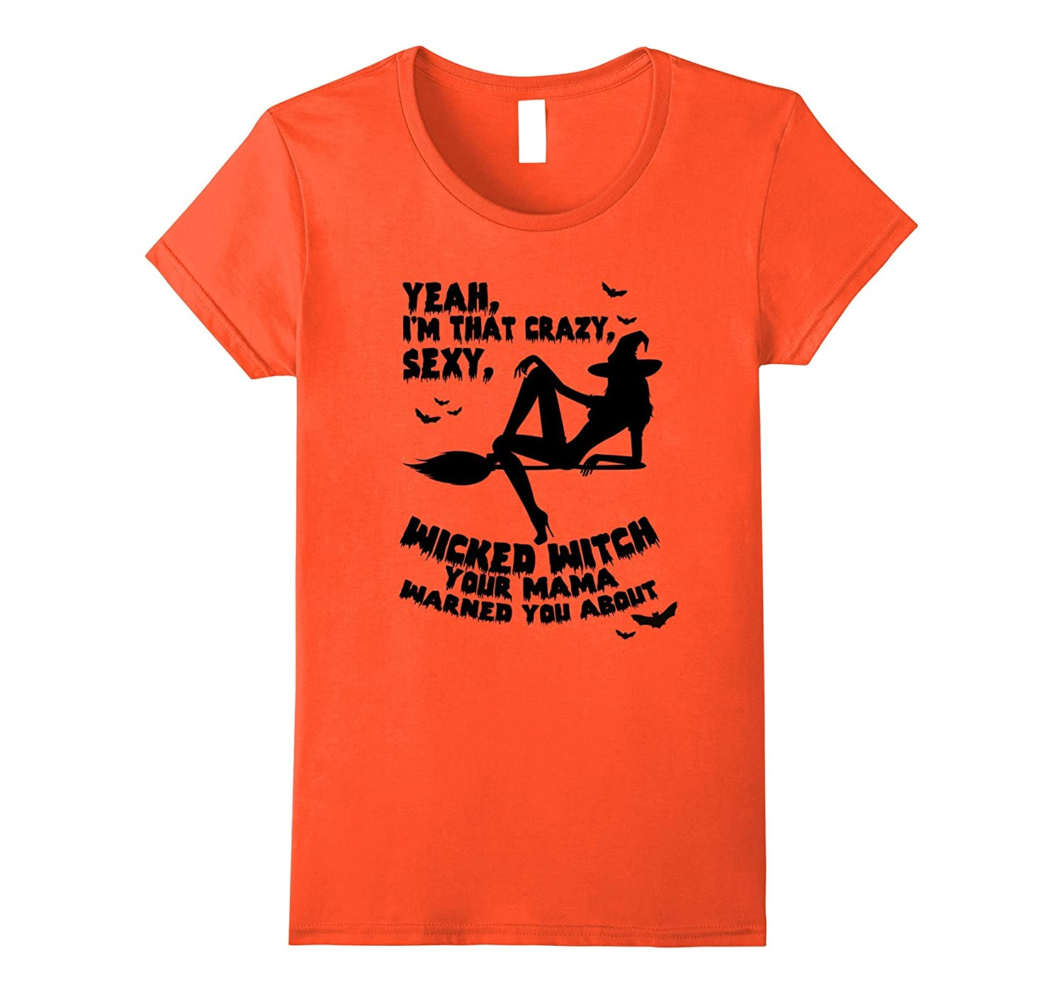 3341fa1698 Womens I'm That Crazy Sexy Wicked Witch Your Mama Warned You About-FL -  Sunflowershirt