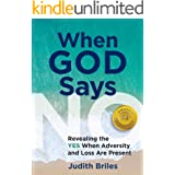 When God Says NO: Revealing the YES When Adversity and Loss Are Present