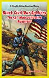 Black Civil War Soldiers: The 54th Massachusetts Regiment (Jr. Graphic African American History)