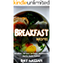 Breakfast Recipes: 100 Delicious, Nutritious, Low Budget, Mouthwatering Breakfast Recipes Cookbook