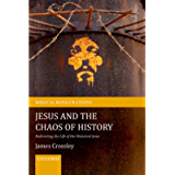 Jesus and the Chaos of History: Redirecting the Life of the Historical Jesus (Biblical Refigurations)
