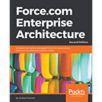 Force.com Enterprise Architecture: Architect and deliver packaged Force.com applications that cater to enterprise business needs (English Edition)