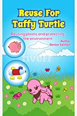 Reusing For Taffy Turtle: Reusing plastic and protecting the environment (Environmental Protection Book 3) Kindle Edition
