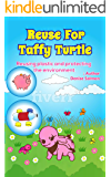Reusing For Taffy Turtle: Reusing plastic and protecting the environment (Environmental Protection Book 3)