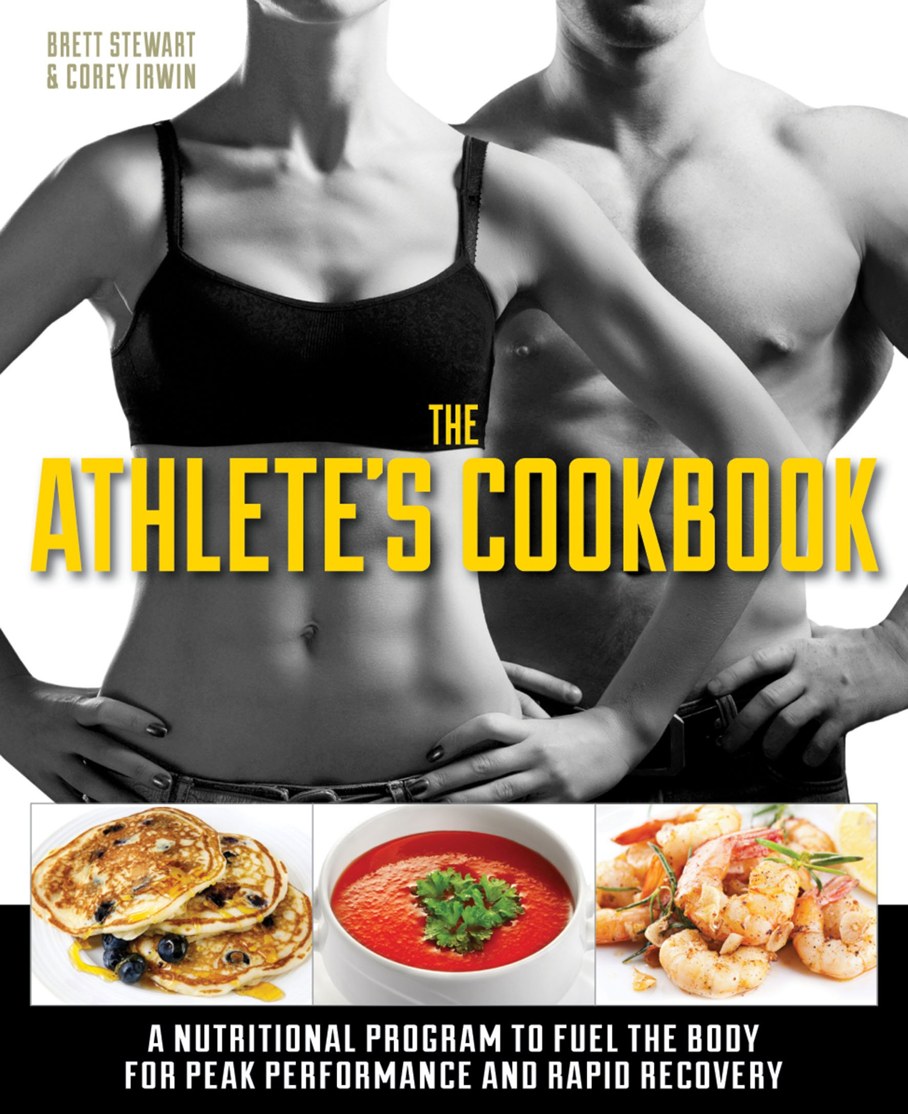 The athletes cookbook a nutritional program to fuel the body for the athletes cookbook a nutritional program to fuel the body for peak performance and rapid recovery brett stewart corey irwin 9781612432304 forumfinder Choice Image