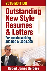 Outstanding New Style Resumes and Letters—2015 Edition: For people seeking $60,000 to $500,000 Kindle Edition