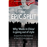 The Epic Split – Why 'Made in China' is going out of style (English Edition)