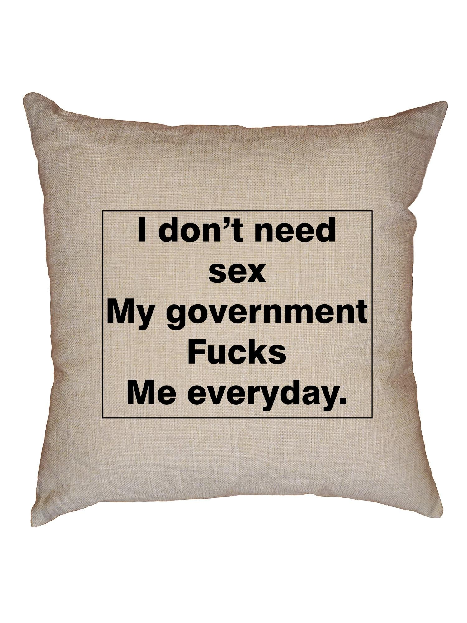 Hollywood Thread I Don't Need Sex, My Government Fcks Me Everyday Decorative Linen Throw Cushion Pillow Case with Insert