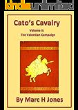 Cato's Cavalry Volume 2: The Valentian Campaign