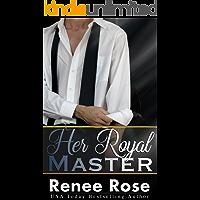 Her Royal Master: A Bad Boy Billionaire Romance