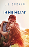 In His Heart: A Friends to Lovers Romance (California Love Book 3)