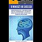O Mindset Do Sucesso: Como Desenvolver A Sua Mentalidade Positiva, Reprogramar A Sua Mente E Gerar Mais Resultados Em Sua Vida E Carreira Profissional