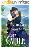 Building Forever: A Sweet Historical Western Romance (The Gilbert Girls Book 1)