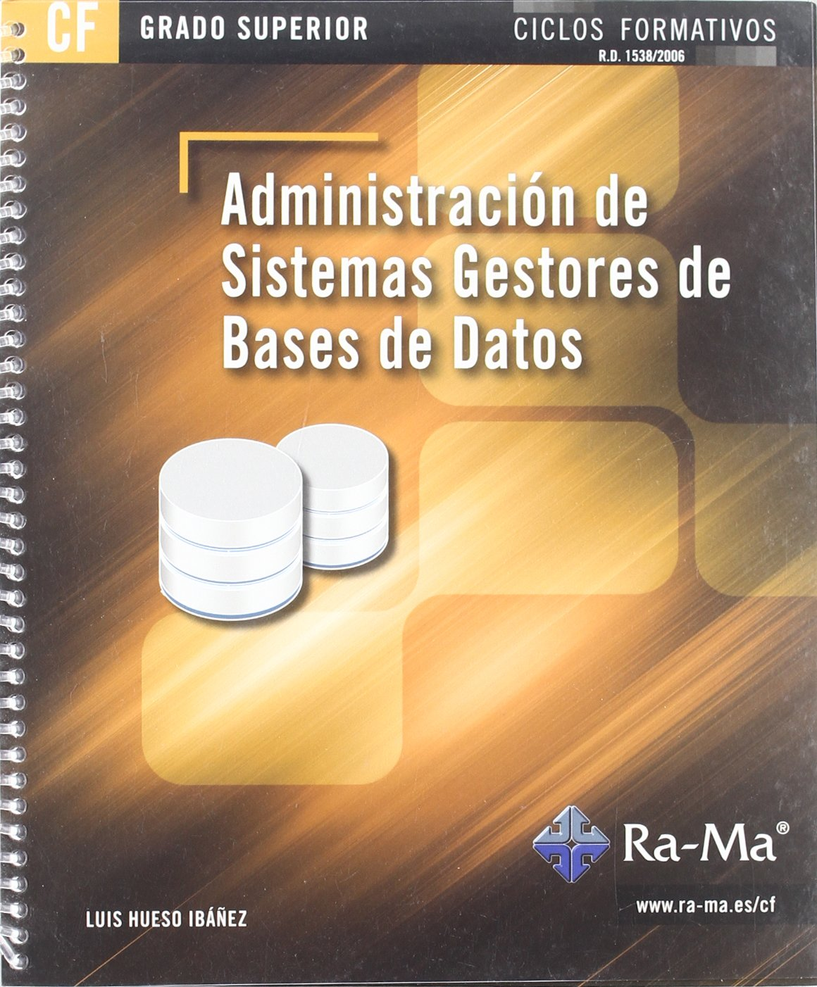 Administración de sistemas gestores de bases de datos (GRADO SUP.) Tapa blanda – 2 jun 2011 L. Hueso Antonio Garcia Tome 8499641008 1869621