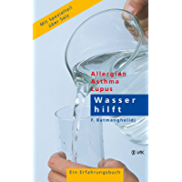 Wasser hilft: Allergien - Asthma - Lupus. Ein Erfahrungsbuch (German Edition)