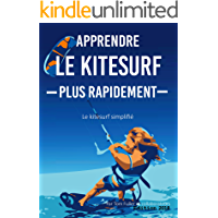 Apprendre Le Kitesurf Plus Rapidement: Le kitesurf simplifié (French Edition)