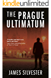 The Prague Ultimatum: A chilling international thriller (Prague Thrillers Book 2)