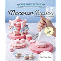Creative Baking: Macarons Basics: An illustrated step by step guide