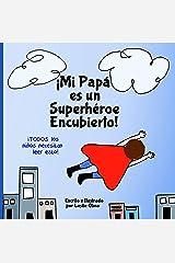 ¡Mi Papá es un Superhéroe Encubierto!: Todos Los Niños Necesitan Leer Esto (Spanish Edition) Kindle Edition
