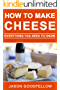 How to Make Cheese: Make Cheese at Home, Cheese Making Recipes, Simple Methods, Useful Tips, Common Mistakes, FAQ
