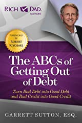 The ABCs of Getting Out of Debt: Turn Bad Debt into Good Debt and Bad Credit into Good Credit (Rich Dad's Advisors (Paperback)) Kindle Edition