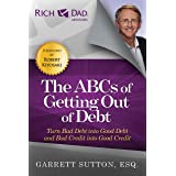 The ABCs of Getting Out of Debt: Turn Bad Debt into Good Debt and Bad Credit into Good Credit (Rich Dad's Advisors (Paperback