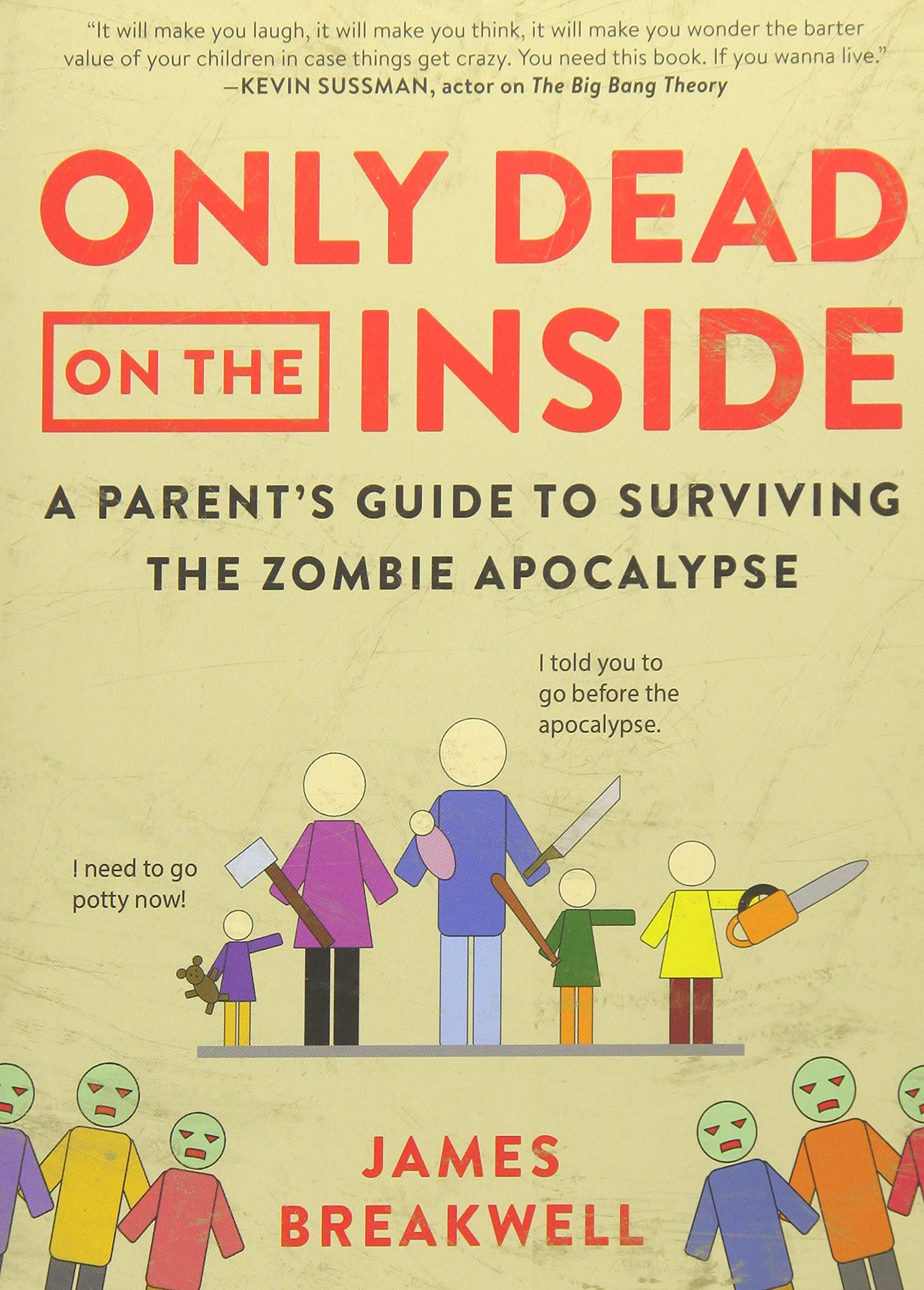 Amazon.com: Only Dead on the Inside: A Parent's Guide to Surviving the  Zombie Apocalypse (9781944648633): James Breakwell: Books