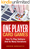 One Player Card Games: How To Play Solitaire And Its Many Variations