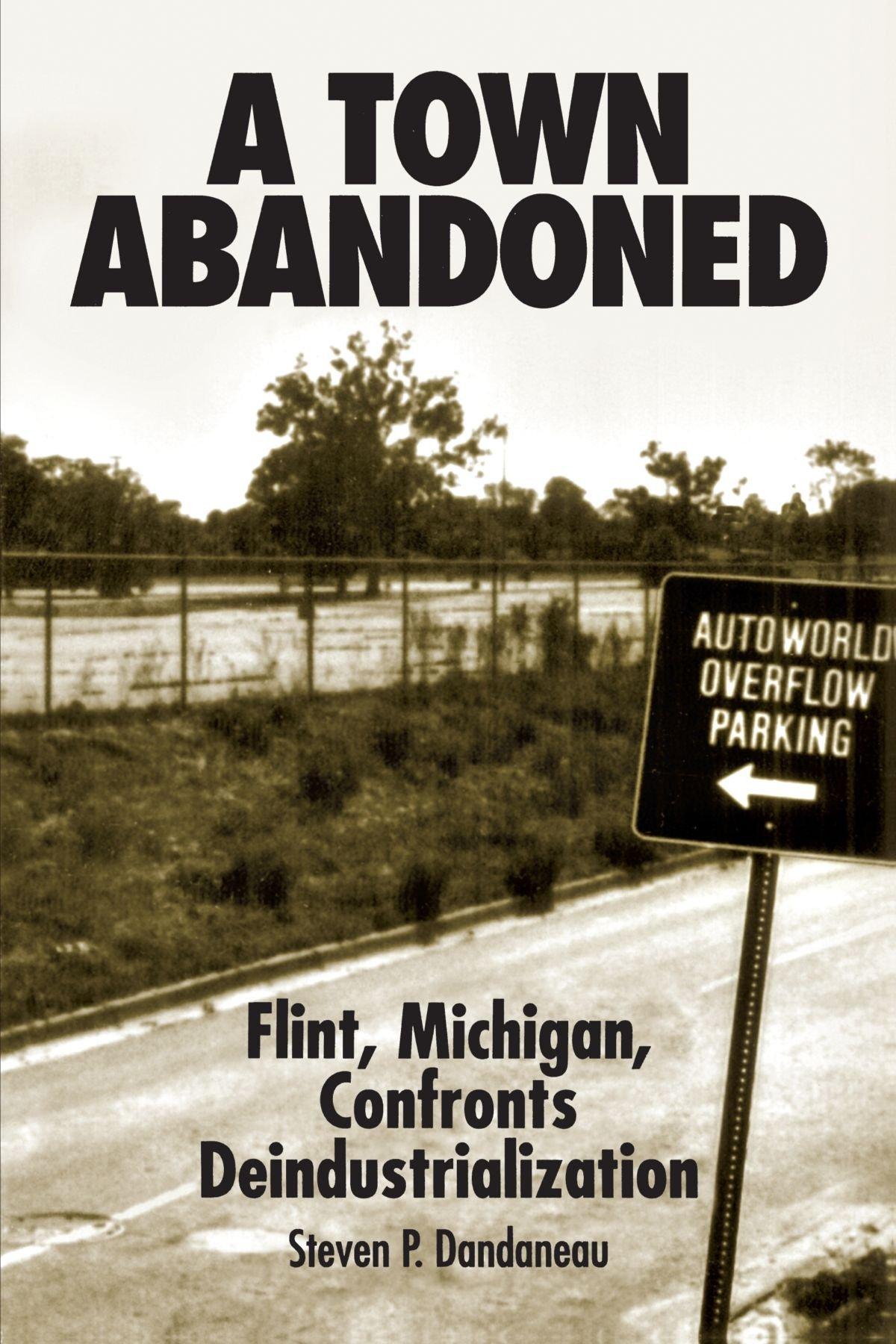 A Town Abandoned: Flint, Michigan, Confronts Deindustrialization ...
