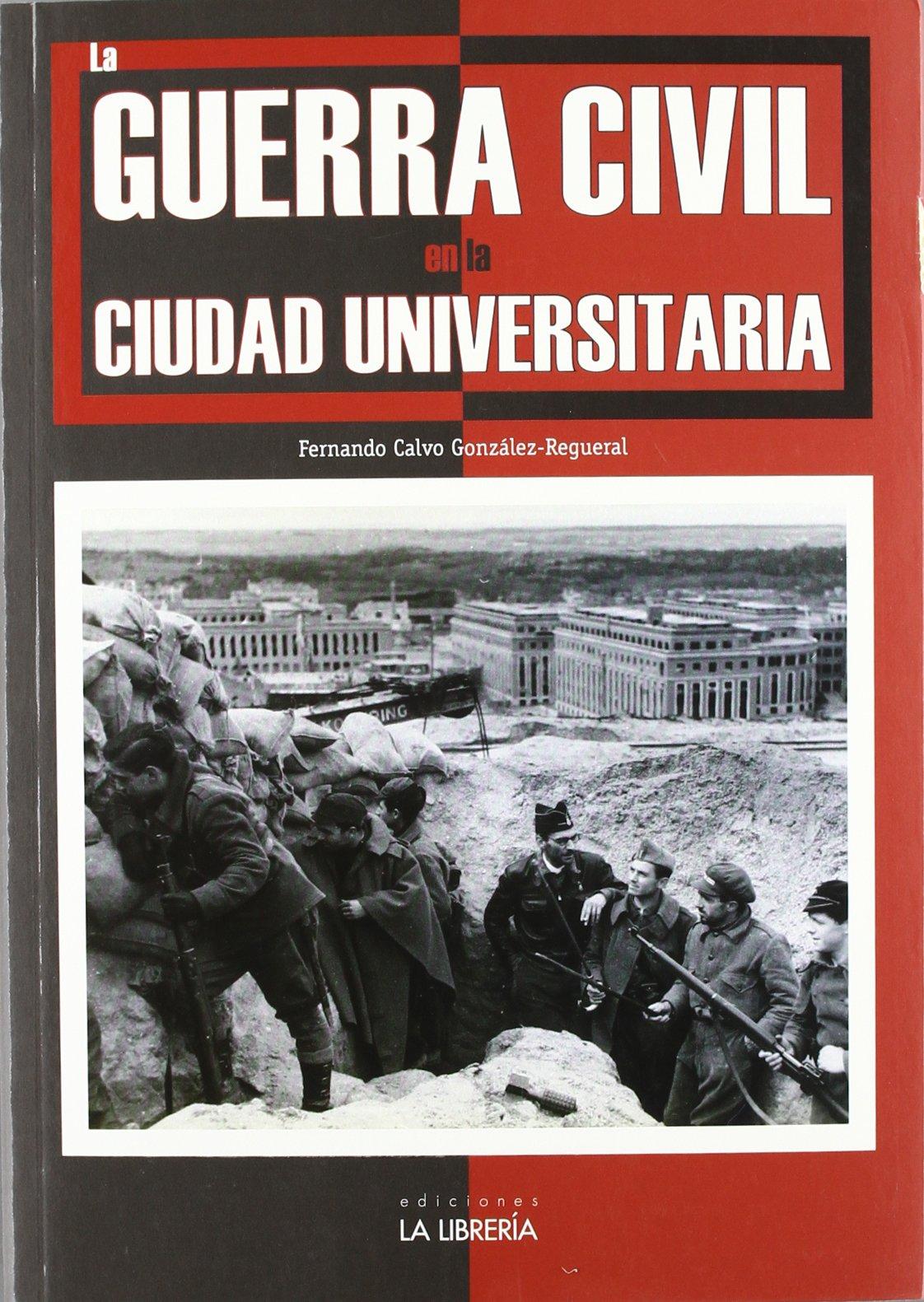 La Guerra Civil en la Ciudad Universitaria: Amazon.es: Calvo González-Regueral, Fernando: Libros