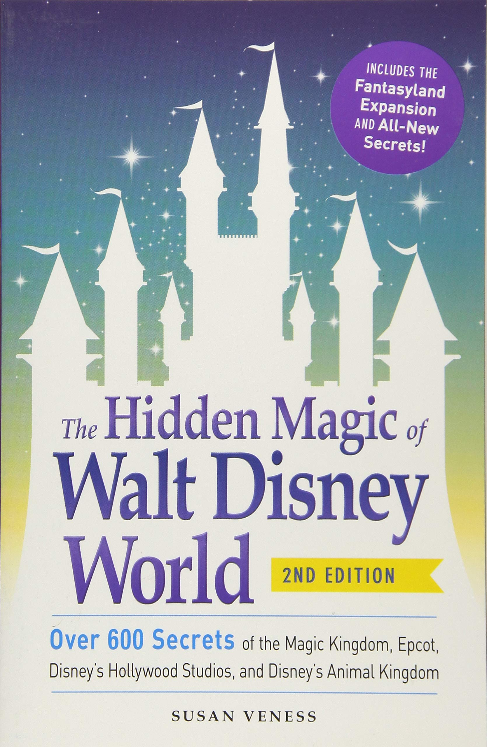 The Hidden Magic Of Walt Disney World  Over 600 Secrets Of The Magic Kingdom Epcot Disney's Hollywood Studios And Disney's Animal Kingdom