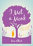 I Met A Monk: 8 Weeks to Happiness, Freedom and Peace