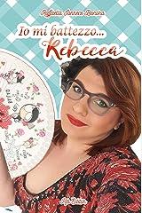 Io mi battezzo...Rebecca (Italian Edition) Kindle Edition