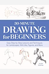 30-Minute Drawing for Beginners: Easy Step-by-Step Lessons & Techniques for Landscapes, Still Lifes, Figures, and More Kindle Edition