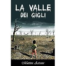 La Valle dei Gigli: Una piccola storia di odio, di amore, di sangue e di poesia... (Italian Edition) Jul 21, 2017. by Matteo Astone