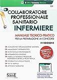 Collaboratore professionale sanitario infermiere. Manuale teorico-pratico per la preparazione ai concorsi. Con estensione online