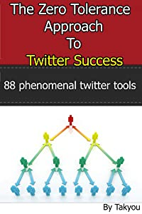 The Zero Tolerance Approach to Twitter Success: 88 Phenomenal Twitter Tools