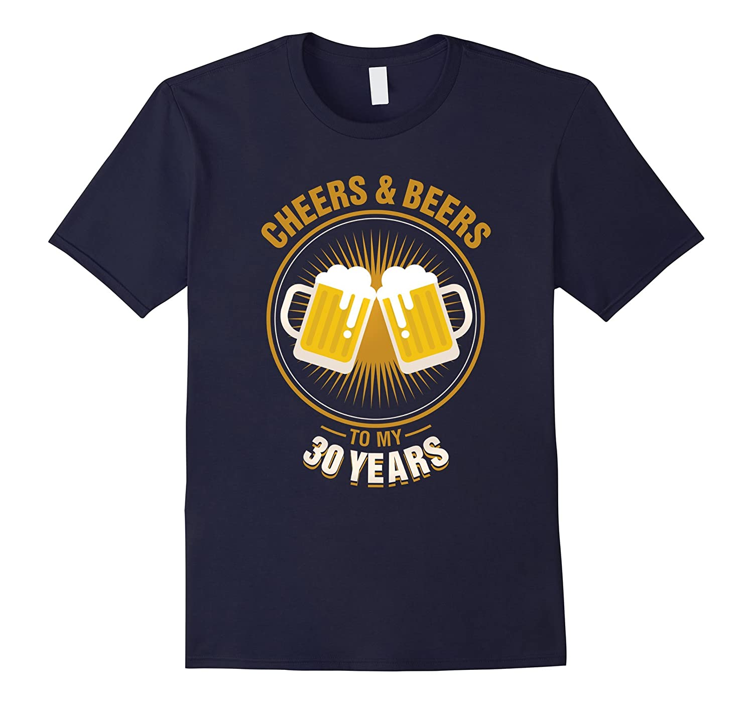 30th Birthday Cheers And Beers to My 30 Years T-Shirt Gift-TH