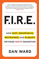 FIRE: How Fast, Inexpensive, Restrained, and Elegant Methods Ignite Innovation Kindle Edition