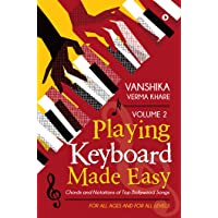 Playing Keyboard Made Easy Volume 2 : Chords And Notations Of Top Bollywood Songs