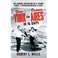 New York to Buenos Aires in 16 Days: The Daring Adventure of a Young Family's Intercontinental Flight in a Single-Engine…