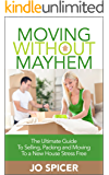 Moving Without Mayhem: The Ultimate Guide To Selling, Packing and Moving To a New House Stress Free (Moving House Book 1)