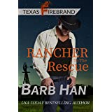 Rancher to the Rescue (Texas Firebrand Book 1)